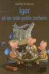 Geoffroy De PENNART - Igor et les trois petits cochons