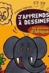 Philippe LEGENDRE - J'apprends à dessiner les animaux d'Afrique