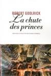 Robert GOOLRICK - La chute des princes