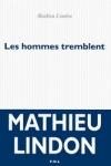 Mathieu LINDON - Les hommes tremblent