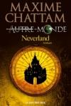 Maxime CHATTAM - Autre-Monde T.6 - Neverland