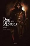 Vincent Brugeas et Ronan Toulhoat - LE ROY DES RIBEAUDS T.1