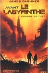J. Dashner - L'EPREUVE T.4 : AVANT LE LABYRINTHE