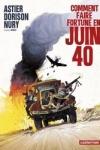 X. Dorison, F. Nury & L. Astier - COMMENT FAIRE FORTUNE EN JUIN 40