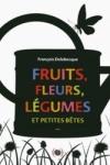 François DELEBECQUE - Fruits, fleurs, légumes et petites bêtes