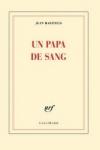 Jean HATZFELD - UN PAPA DE SANG