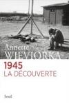 Annette WIEVIORKA - 1945 la découverte