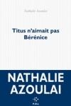 Nathalie AZOULAI - TITUS N'AIMAIT PAS BÉRÉNICE