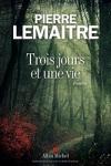 Pierre LEMAITRE - TROIS JOURS ET UNE VIE