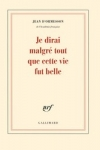 Jean d'ORMESSON - JE DIRAI MALGRÉ TOUT QUE CETTE VIE FUT BELLE