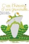 Agnès de LESTRADE</br>C'EST L'HISTOIRE D'UNE GRENOUILLE