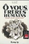 LUZ</br>Ô VOUS FRÈRES HUMAINS