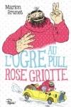 Marion BRUNET</br>L'OGRE AU PULL ROSE GRIOTTE