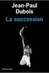 Jean-Paul DUBOIS</br>LA SUCCESSION