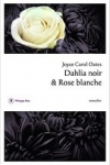 Joyce Carol OATES</br>DAHLIA NOIR & ROSE BLANCHE