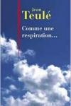 Jean TEULÉ</br>COMME UNE RESPIRATION...