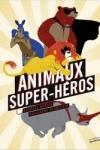 ANIMAUX SUPER -HÉROS