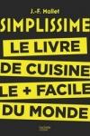 J.-F. Mallet - SIMPLISSIME LE LIVRE DE CUISINE LE + FACILE DU MONDE