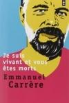 Emmanuel Carrère - JE SUIS VIVANT ET VOUS ÊTES MORTS