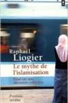 Raphaël Liogier - LE MYTHE DE L'ISLAMISATION : ESSAI SUR UNE OBSESSION COLLECTIVE