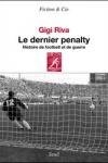 Gigi Riva - LE DERNIER PENALTY : HISTOIRE DE FOOTBALL ET DE GUERRE