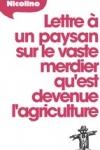 Fabrice Nicolino - LETTRE À UN PAYSAN SUR LE VASTE MERDIER QU'EST DEVENUE L'AGRICULTURE