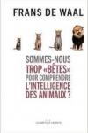 """Frans De Waal - SOMMES-NOUS TROP """"BÊTES"""" POUR COMPRENDRE L'INTELLIGENCE DES ANIMAUX"""