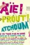 AIE ! PROUT ! ATCHOUM !