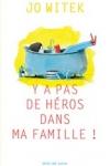 Jo WITEK</br>Y A PAS DE HÉROS DANS MA FAMILLE