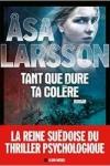 Asa LARSSON</br>TANT QUE DURE TA COLÈRE (Série Rebecka Martinsson T.4)