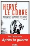 Hervé LE CORRE</br>PRENDRE LES LOUPS POUR DES CHIENS