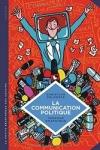 C. Delporte & terreur Graphique -<br>LA COMMUNICATION POLITIQUE