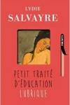 Lydie Salvayre -<br>PETIT TRAITÉ D'ÉDUCATION LUBRIQUE
