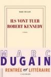 Marc DUGAIN</br>ILS VONT TUER ROBERT KENNEDY