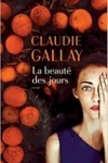 Claudie GALLAY</br>LA BEAUTÉ DES JOURS