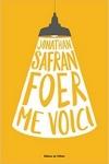 Jonathan Safran FOER</br>ME VOICI