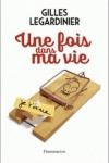 Gilles LEGARDINIER</br>UNE FOIS DANS MA VIE