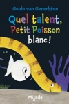 Guido VAN GENECHTEN</br>QUEL TALENT, PETIT POISSON BLANC !