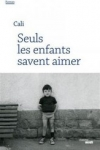 CALI</br>SEULS LES ENFANTS SAVENT AIMER