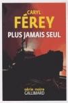 Caryl FÉREY</br>PLUS JAMAIS SEUL