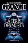 Jean-Christophe GRANGÉ</br>LA TERRE DES MORTS
