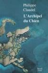 Philippe CLAUDEL</br>L'ARCHIPEL DU CHIEN