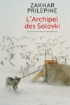 Zakhar PRILEPINE</br>L'ARCHIPEL DES SOLOVKI