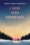 Anne-Laure BONDOUX</br>L'AUBE SERA GRANDIOSE