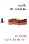 Maylis de KERANGAL</br>UN MONDE À PORTÉE DE MAINS