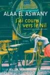 Alaa El ASWANY <br>J'AI COURU VERS LE NIL