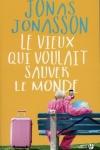 Jonas JONASSON<br>LE VIEUX QUI VOULAIT SAUVER LE MONDE