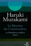 Haruki MURAKAMI<br>LE MEURTRE DU COMMANDEUR T.2