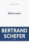Bertrand SCHEFER<br>SÉRIE NOIRE