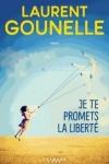 Laurent GOUNELLE<br>JE TE PROMETS LA LIBERTÉ